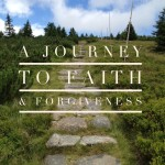 A Journey to Faith and Forgiveness