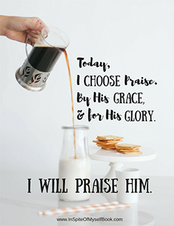 Today-I-Choose-Praise.-Katie Hornor