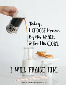 Today-I-Choose-Praise.-Katie Hornor